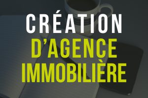 creation agence immobiliere