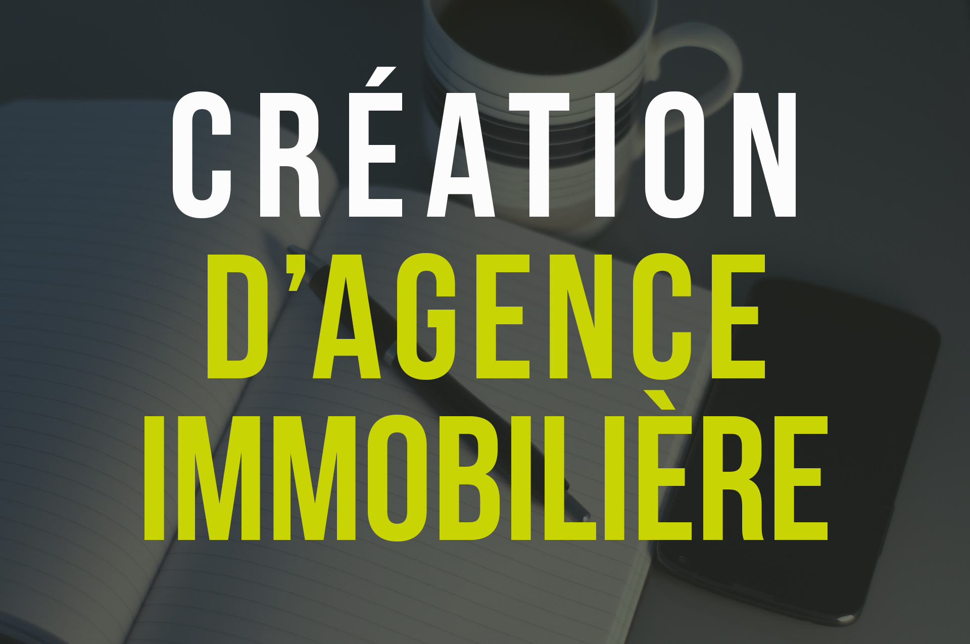Cr ation d 39 agence immobili re on vous dit tout le for Tout les agence immobiliere